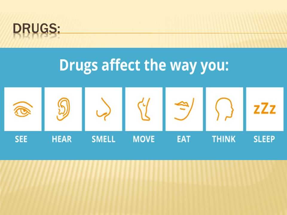 drugs affect the way you hear, see, smell, move, eat, sleep, think